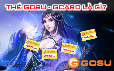 Thẻ GOSU là gì? Nạp những game gì? Mua thẻ Gosu ở đâu?