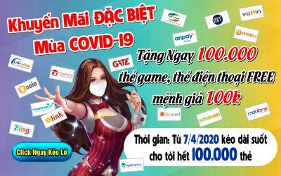 100 Ngàn Thẻ Tặng Miễn Phí - Khuyến Mãi Đặc Biệt Mùa Covid-19
